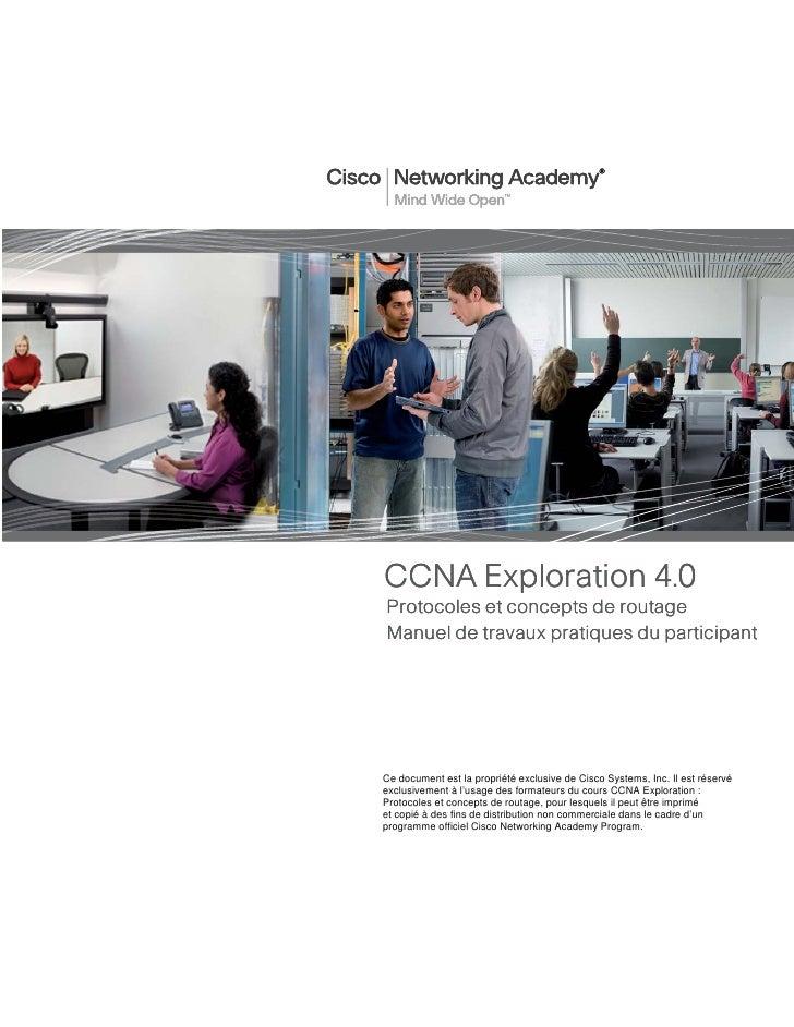CCNA Exploration 4.0 Protocoles et concepts de routage Manuel de travaux pratiques du participant     Ce document est la p...