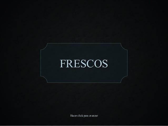 FRESCOS Hacer click para avanzar