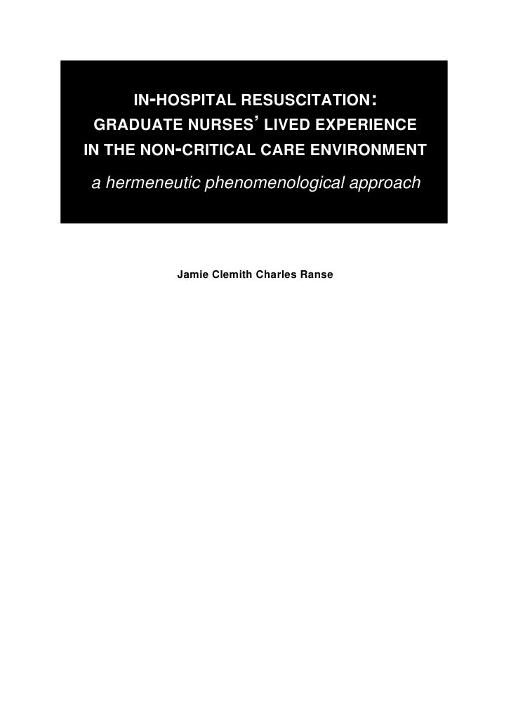 IN-HOSPITAL RESUSCITATION:  GRADUATE NURSES' LIVED EXPERIENCE IN THE NON-CRITICAL CARE ENVIRONMENT  a hermeneutic phenomen...