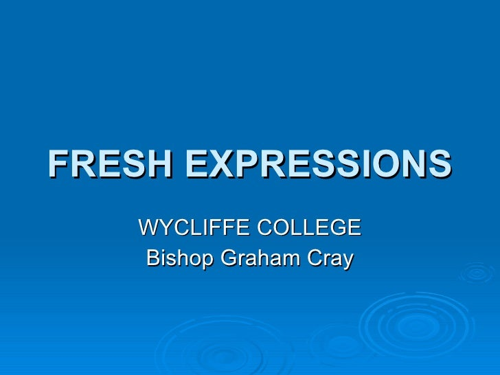 FRESH EXPRESSIONS WYCLIFFE COLLEGE Bishop Graham Cray