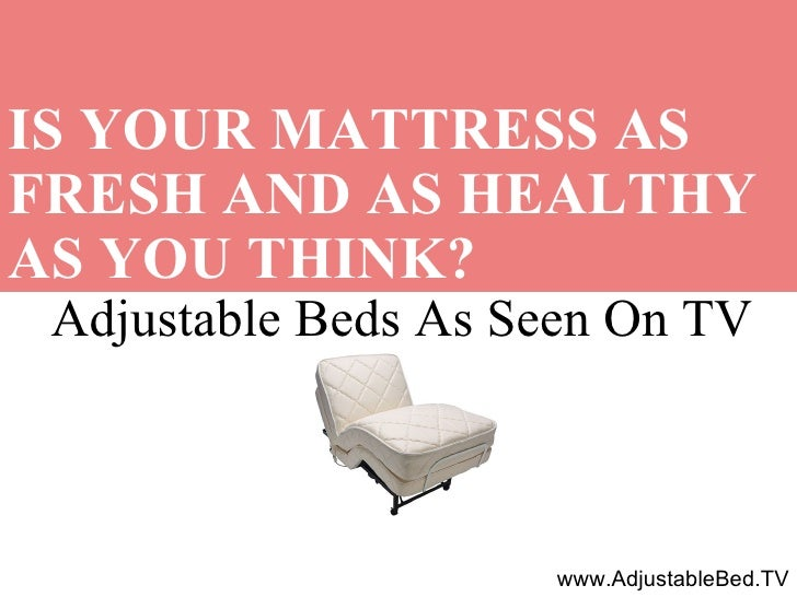 Adjustable Beds As Seen On TV IS YOUR MATTRESS AS FRESH AND AS HEALTHY AS YOU THINK?   Call Us at: 1-800-993-1012 www.Adju...