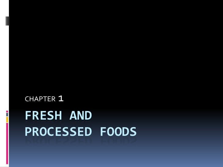 FRESH AND PROCESSED FOODS<br />CHAPTER1<br />