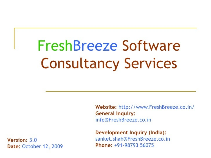 Fresh Breeze   Software Consultancy Services Website:  http://www.FreshBreeze.co.in/ General Inquiry:  [email_address] Dev...