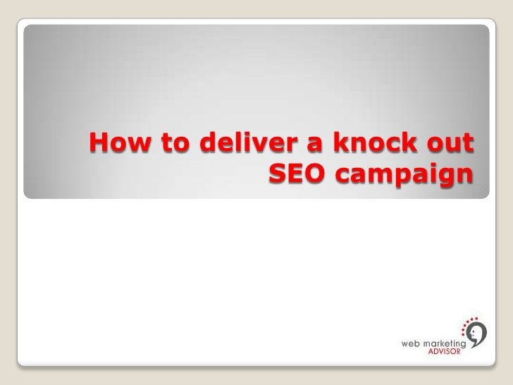 How to deliver a knock out SEO campaign<br />