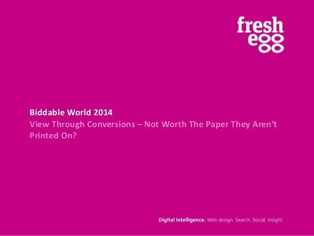 Biddable World 2014 View Through Conversions – Not Worth The Paper They Aren't Printed On?
