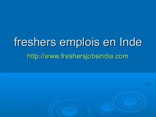 freshers emplois en Indefreshers emplois en Inde http://www.freshersjobsindia.comhttp://www.freshersjobsindia.com