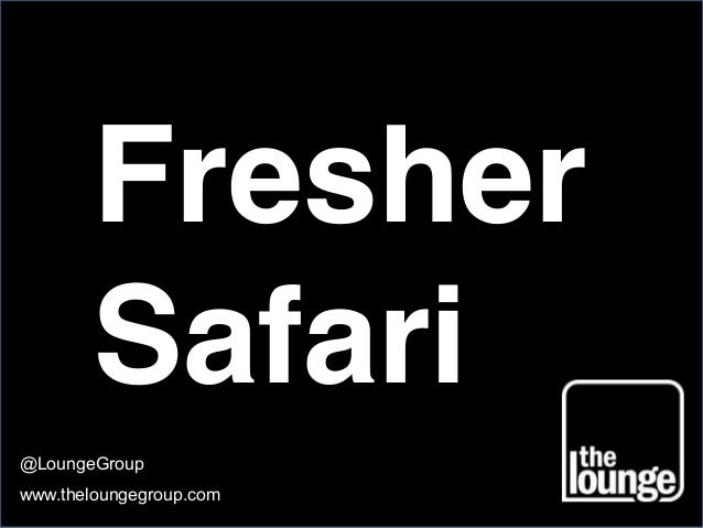 Fresher Safari @LoungeGroup www.theloungegroup.com