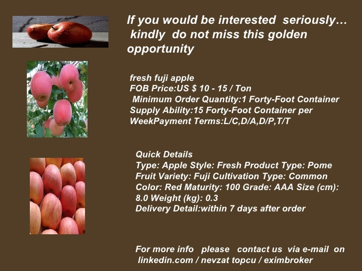 If you would be interested seriously… kindly do not miss this goldenopportunityfresh fuji appleFOB Price:US $ 10 - 15 / To...