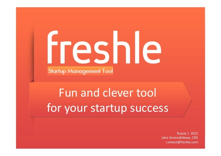 Fun and clever toolfor your startup success                                Russia | 2012                      Jane Smorodn...