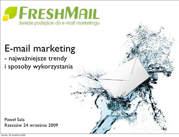 E-mail marketing    - najważniejsze trendy    i sposoby wykorzystania        Paweł Sala    Rzeszów 24 września 2009 wtorek...