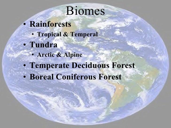 Biomes <ul><li>Rainforests </li></ul><ul><ul><li>Tropical & Temperal </li></ul></ul><ul><li>Tundra </li></ul><ul><ul><li>A...