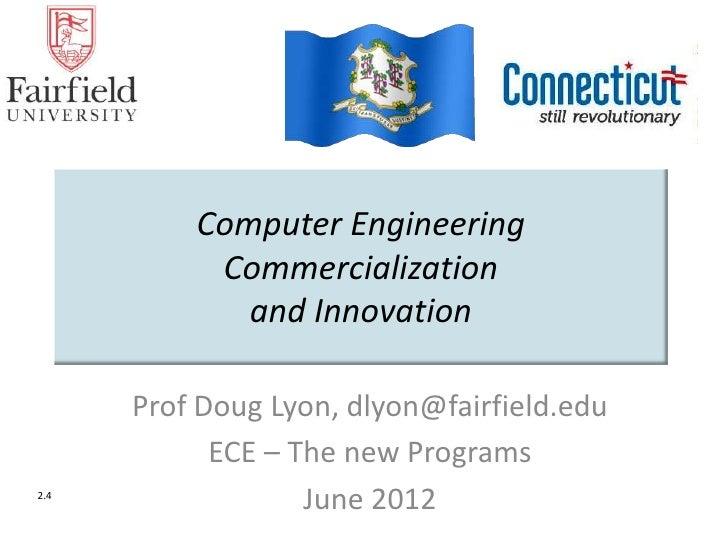 Computer Engineering           Commercialization             and Innovation      Prof Doug Lyon, dlyon@fairfield.edu      ...