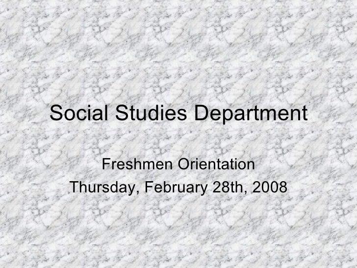 Social Studies Department Freshmen Orientation Thursday, February 28th, 2008