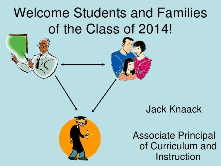 Welcome Students and Families of the Class of 2014!<br />Jack Knaack<br />Associate Principal of Curriculum and Instructio...