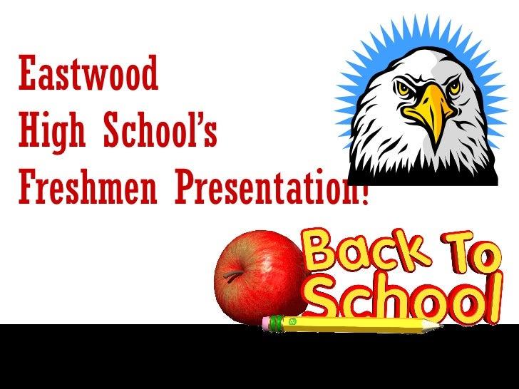 EastwoodHigh School'sFreshmen Presentation!