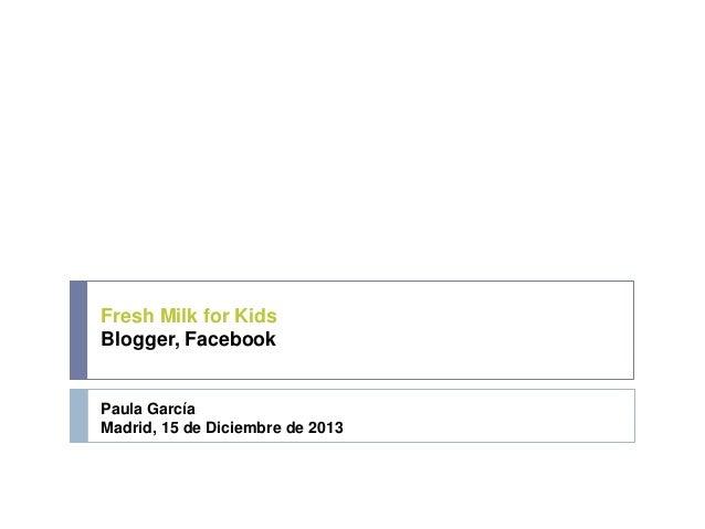 Fresh Milk for Kids Blogger, Facebook  Paula García Madrid, 15 de Diciembre de 2013