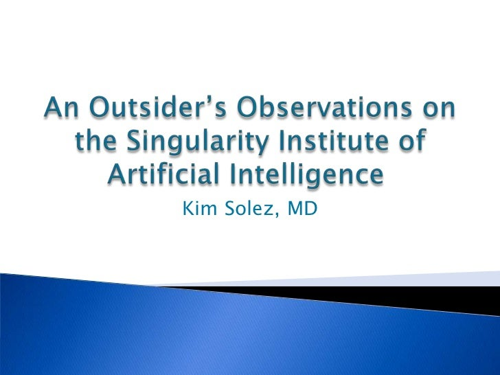 An Outsider's Observations on the Singularity Institute of Artificial Intelligence