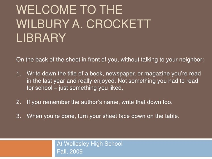 Welcome to the Wilbury A. Crockett Library<br />On the back of the sheet in front of you, without talking to your neighbor...