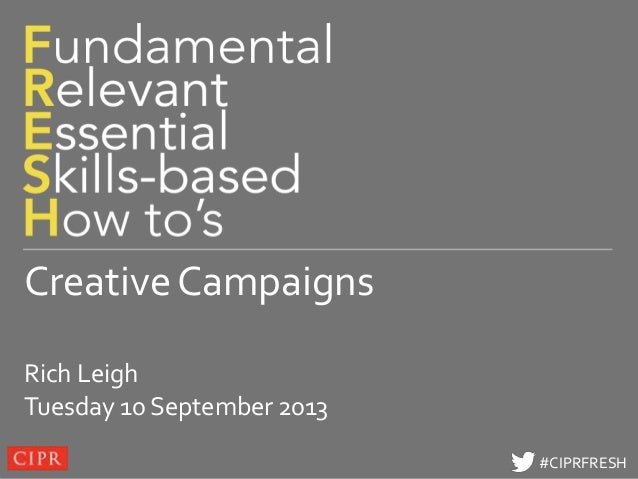 Click to edit Master title style #CIPRFRESH#CIPRFRESH Creative Campaigns Rich Leigh Tuesday 10 September 2013