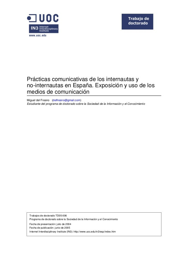 Prácticas comunicativas de los internautas yno-internautas en España. Exposición y uso de losmedios de comunicaciónMiguel ...