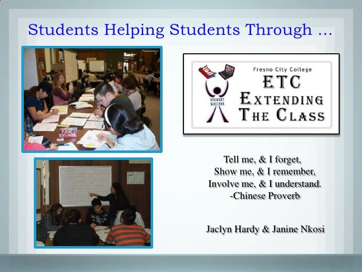 Students Helping Students Through ...                              Tell me, & I forget,                        Show me, & ...