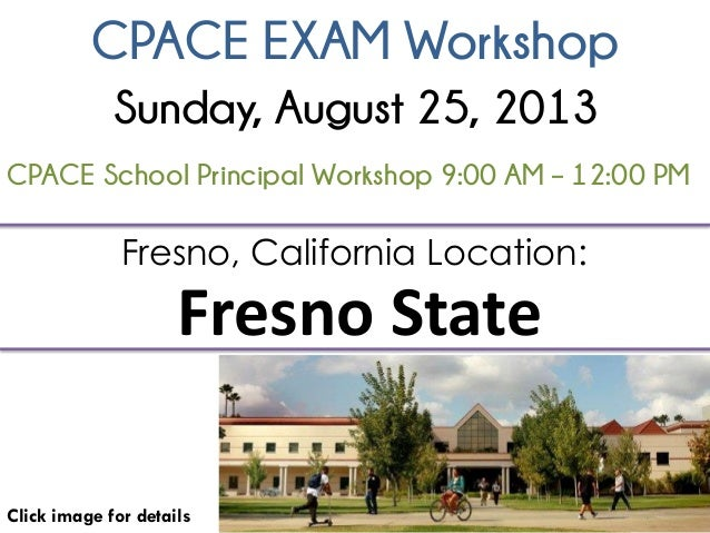 CPACE EXAM Workshop Click image for details Fresno, California Location: Fresno State CPACE School Principal Workshop 9:00...