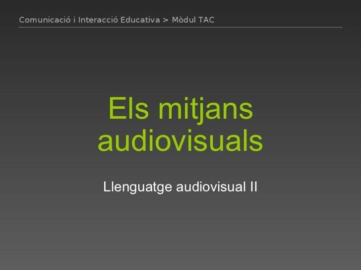 Els mitjans audiovisuals Llenguatge audiovisual II