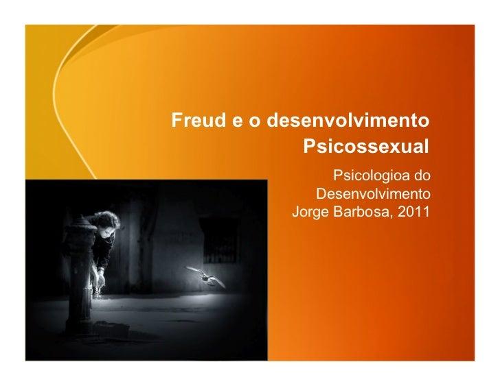 Freud e o desenvolvimento             Psicossexual                 Psicologioa do              Desenvolvimento           J...