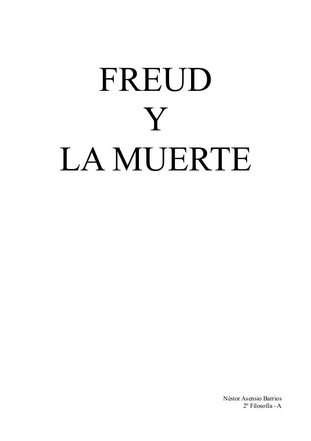 FREUD Y LA MUERTE Néstor Asensio Barrios 2º Filosofía - A