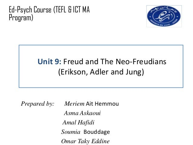 Ed-Psych Course (TEFL & ICT MAProgram)          Unit 9: Freud and The Neo-Freudians                (Erikson, Adler and Jun...