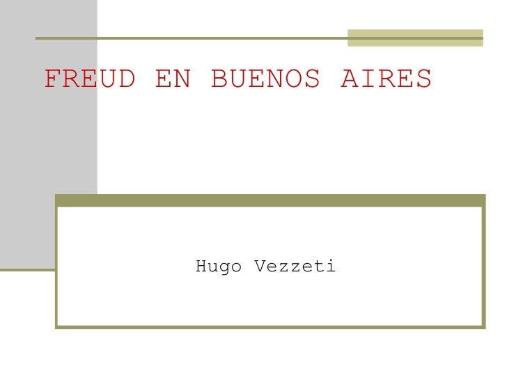 FREUD EN BUENOS AIRES Hugo Vezzeti