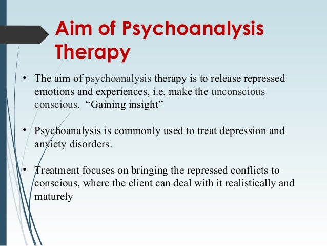 psychoanalitic therapy Psychoanalysis was developed in the late nineteenth century both as a theory  and a form of therapy based on the premise that unconscious.