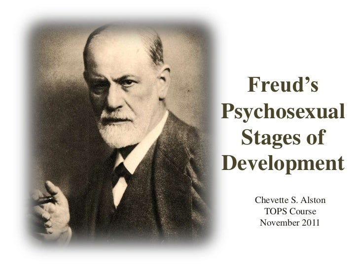 Freud'sPsychosexual  Stages ofDevelopment   Chevette S. Alston     TOPS Course    November 2011