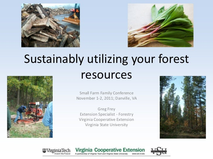 Sustainably utilizing your forest          resources           Small Farm Family Conference          November 1-2, 2011; D...