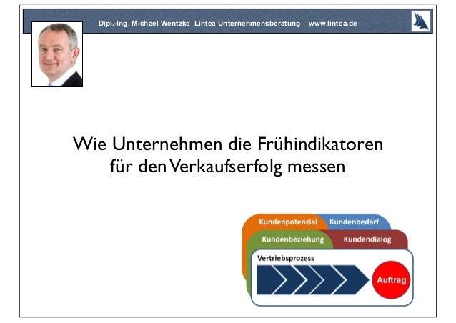 Wie Unternehmen die Frühindikatorenfür denVerkaufserfolg messenDipl.-Ing. Michael Wentzke Lintea Unternehmensberatung www....