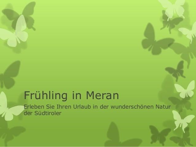 Frühling in Meran Erleben Sie Ihren Urlaub in der wunderschönen Natur der Südtiroler
