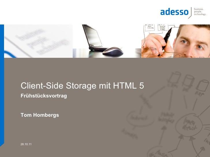 Client-Side Storage mit HTML 5FrühstücksvortragTom Hombergs28.10.11