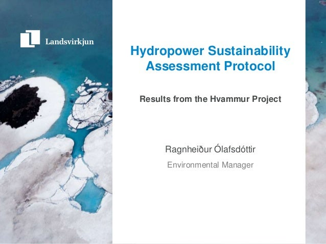 Hydropower Sustainability  Assessment Protocol Results from the Hvammur Project      Ragnheiður Ólafsdóttir       Environm...