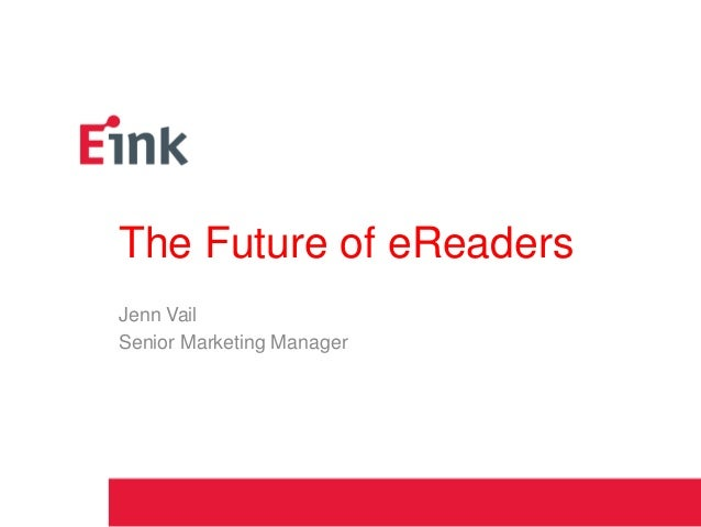 The Future of eReadersJenn VailSenior Marketing Manager