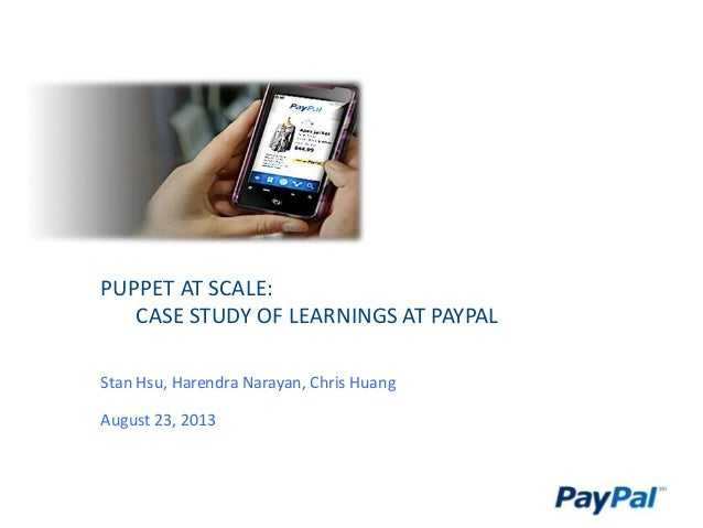PUPPET AT SCALE: CASE STUDY OF LEARNINGS AT PAYPAL Stan Hsu, Harendra Narayan, Chris Huang August 23, 2013