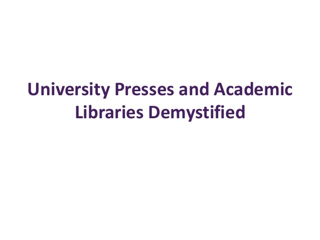 University Presses and Academic Libraries Demystified