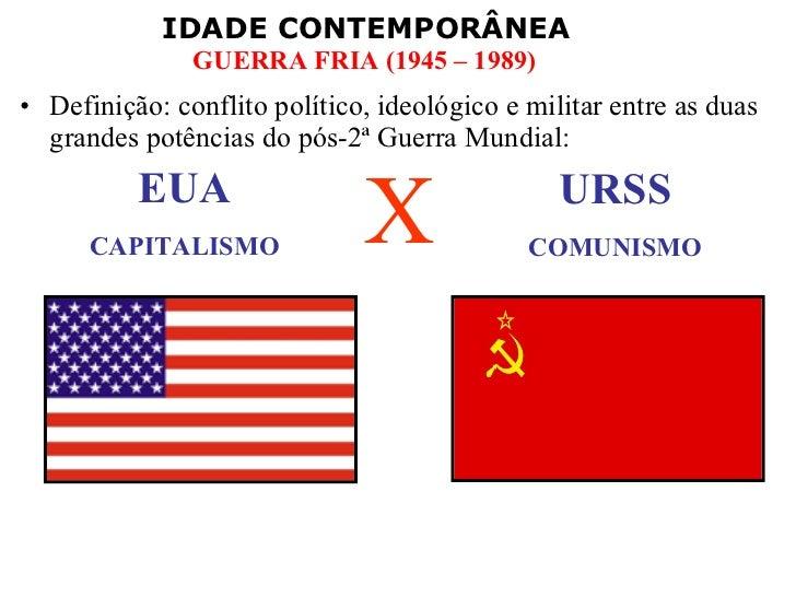<ul><li>Definição: conflito político, ideológico e militar entre as duas grandes potências do pós-2ª Guerra Mundial: </li>...