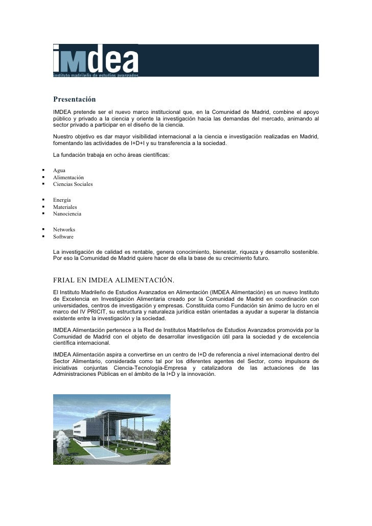Presentación     IMDEA pretende ser el nuevo marco institucional que, en la Comunidad de Madrid, combine el apoyo     públ...