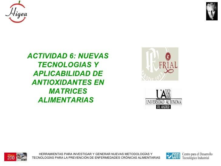 ACTIVIDAD 6: NUEVAS TECNOLOGIAS Y APLICABILIDAD DE ANTIOXIDANTES EN MATRICES ALIMENTARIAS