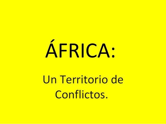 ÁFRICA: Un Territorio de Conflictos.