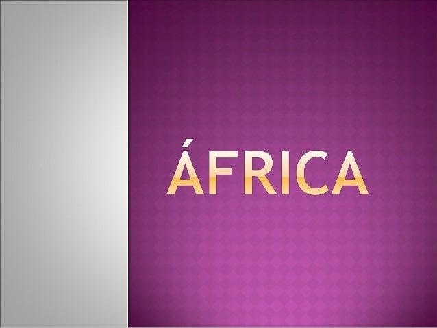    53 países independentes;   Cerca de 30 milhões dequilômetros quadrados;   É o segundocontinentemais populoso daT...
