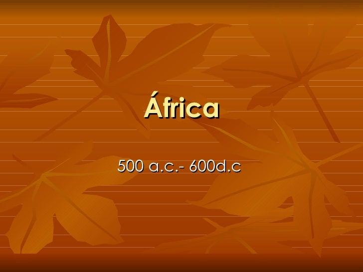 África 500 a.c.- 600d.c