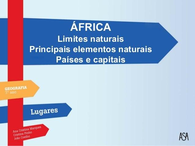ÁFRICA       Limites naturaisPrincipais elementos naturais       Países e capitais