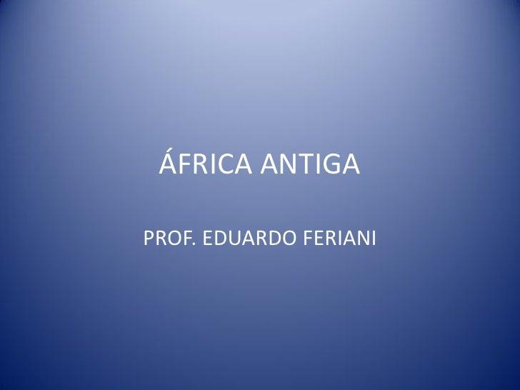 ÁFRICA ANTIGAPROF. EDUARDO FERIANI