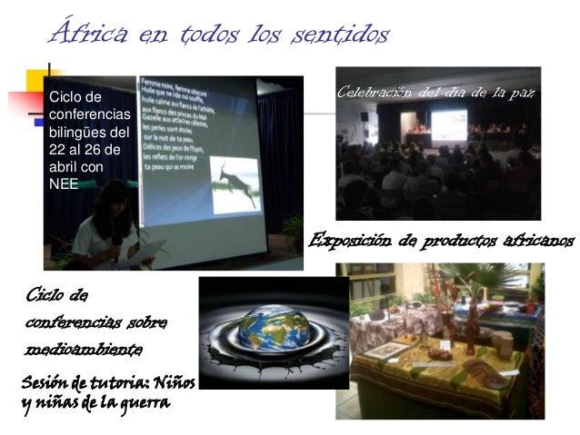 África en todos los sentidos Ciclo de conferencias bilingües del 22 al 26 de abril con NEE  Celebración del día de la paz ...